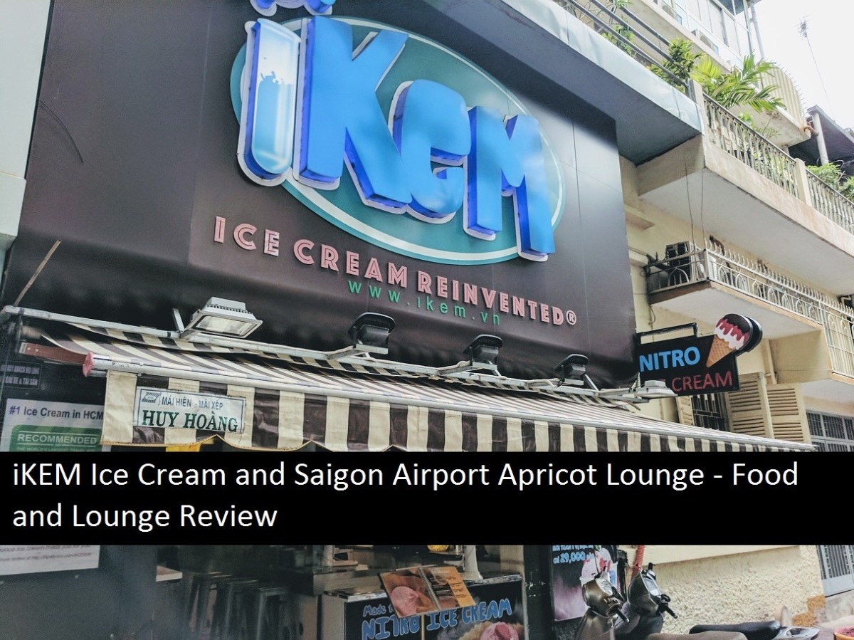 iKEM Ice Cream and Saigon Airport Apricot Lounge – Food and Lounge Review